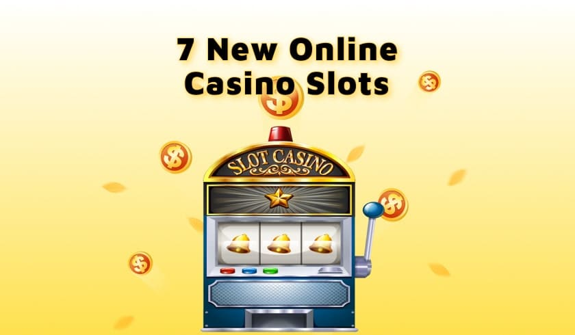 7 New Must-Try Online Casino Slots in 2021