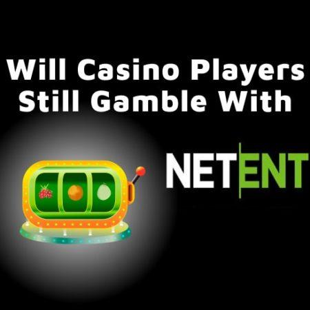Will Casino Players Still Gamble With NetEnt?