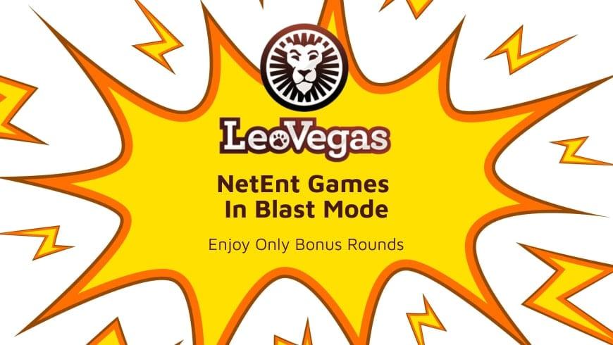 NetEnt Games in Blast Mode at LeoVegas: Enjoy Only Bonus Rounds