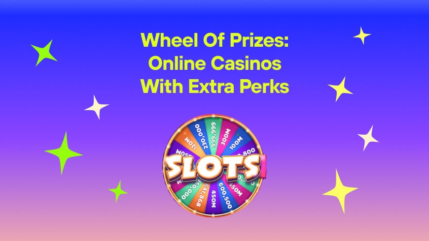 Wheel of Prizes: Online Casinos with Extra Perks
