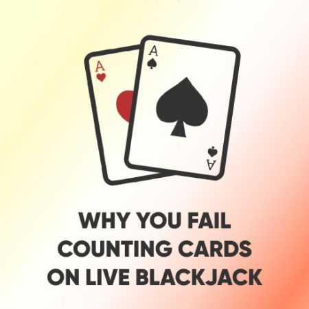 Why You Fail Counting Cards On Live Blackjack