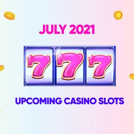 Upcoming Casino Slots July 2021