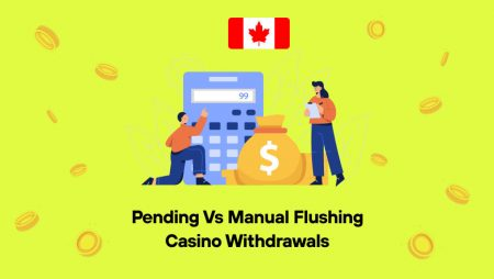 Pending vs Manual Flushing Casino Withdrawals