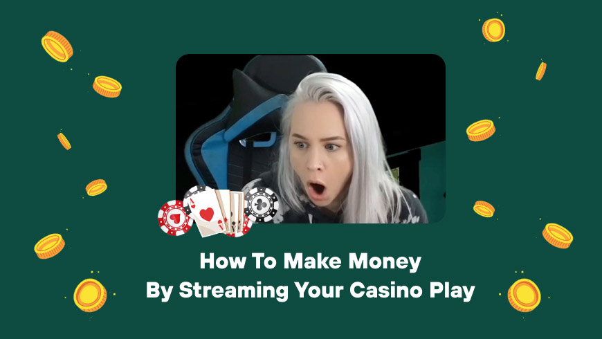 How to Make Money by Streaming Your Casino Play