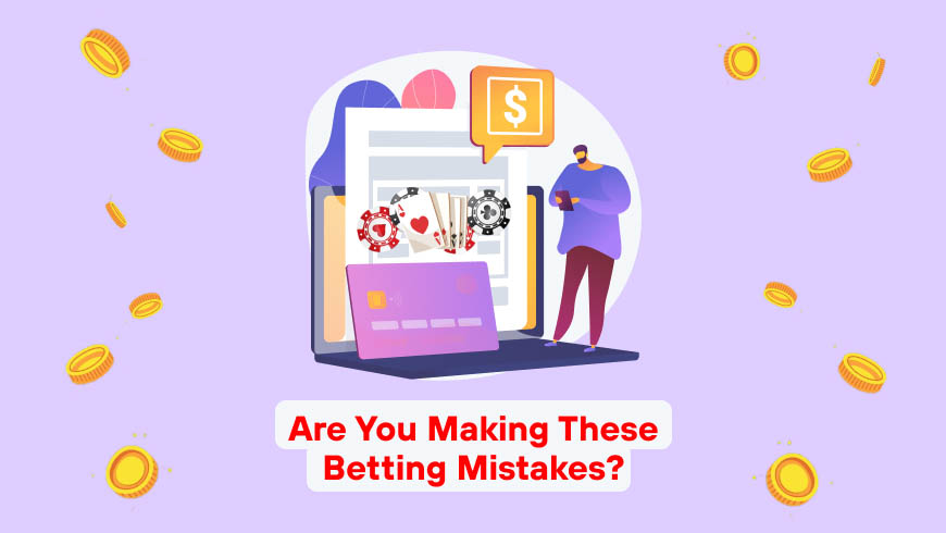 Are You Making These Betting Mistakes?