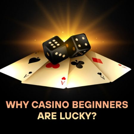 Why Casino Beginners Are Lucky?