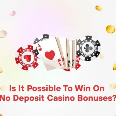 Is It Possible to Win on No Deposit Casino Bonuses?