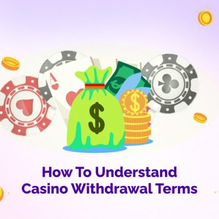 How to Understand Casino Withdrawal Terms