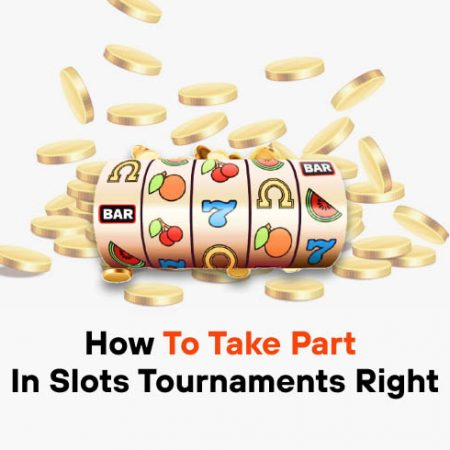 How to Take Part in Slots Tournaments Right