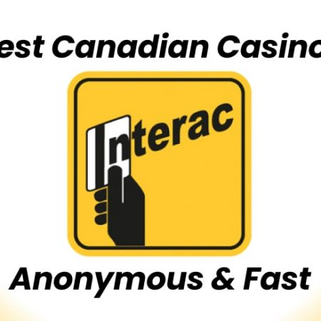 Best Interac Canadian Casinos: Anonymous & Fast
