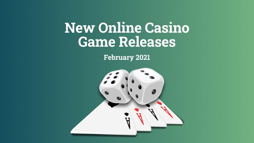 New Online Casino Game Releases in February 2021