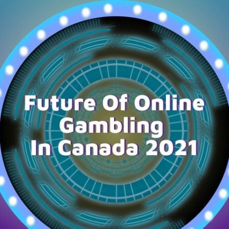 Future Of Online Gambling In Canada 2021