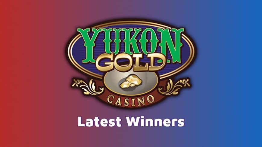 Latest Yukon Gold Casino Winners