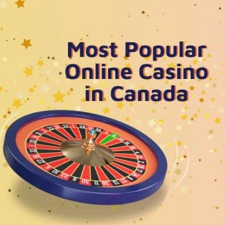 Most Popular Online Casino in Canada