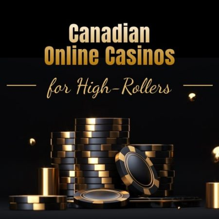 Canadian Online Casinos for High-Rollers