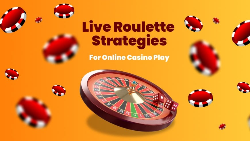 Live Roulette Strategies For Online Casino Play