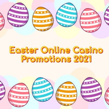 Easter Online Casino Promotions 2021
