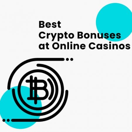 Best Crypto Bonuses at Online Casinos