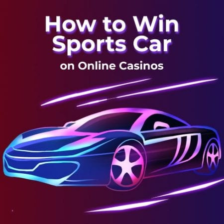 How to Win Sports Car on Online Casinos