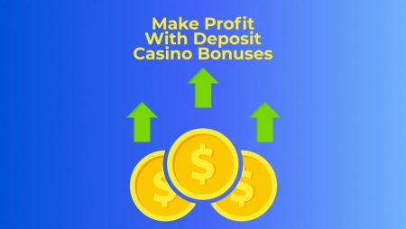 How to Make Profit With Deposit Casino Bonuses