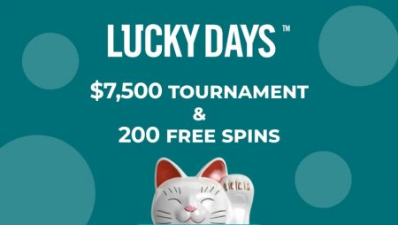 Lucky Days' $7,500 Tournament & 200 Free Spins
