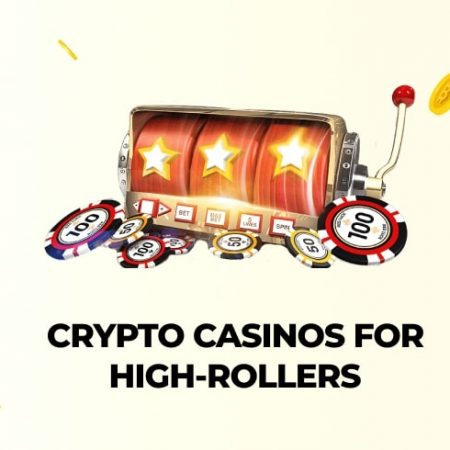 Crypto Casinos For High-Rollers