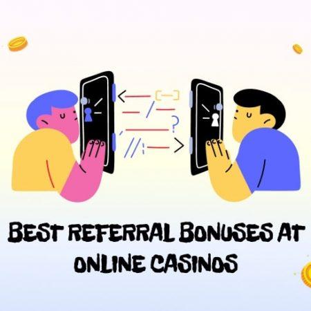 Best Referral Bonuses at Online Casinos