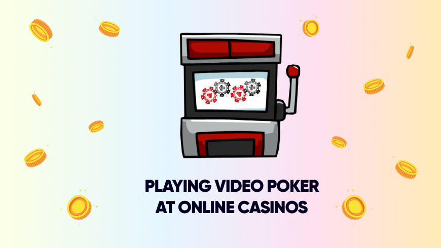 Playing Video Poker at Online Casinos
