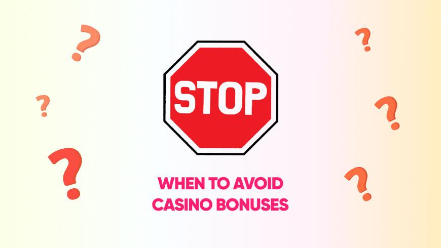 When to Avoid Casino Bonuses