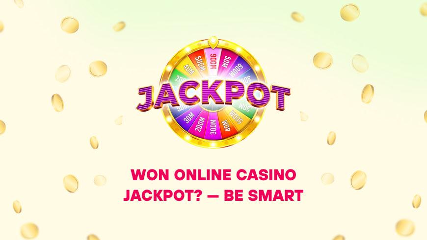 Won Online Casino Jackpot? — Be Smart