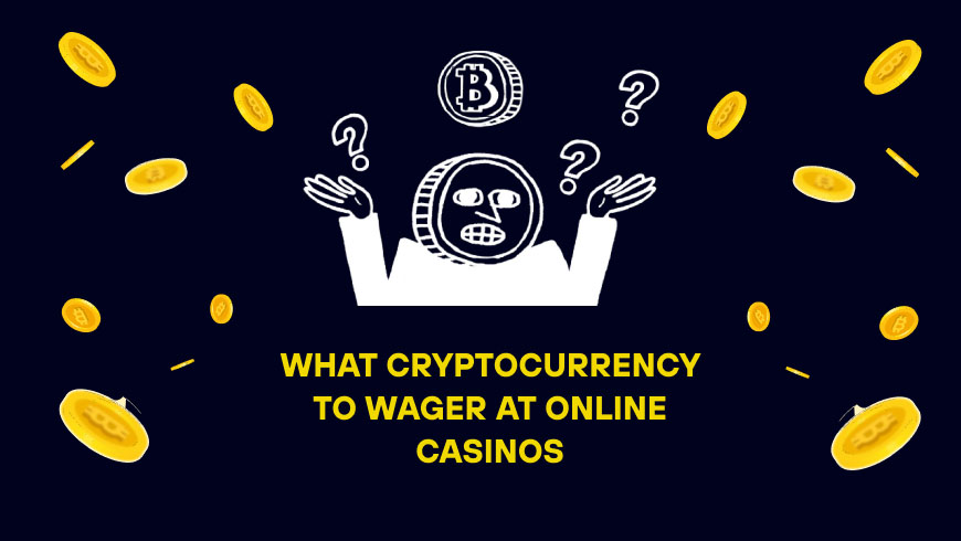 What Cryptocurrency to Wager at Online Casinos