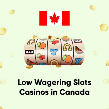 Low Wagering Slots Casinos in Canada