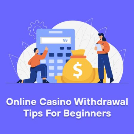 Online Casino Withdrawal Tips for Beginners