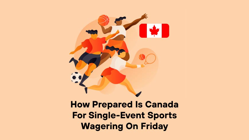How Prepared is Canada For Single-Event Sports Wagering on Friday