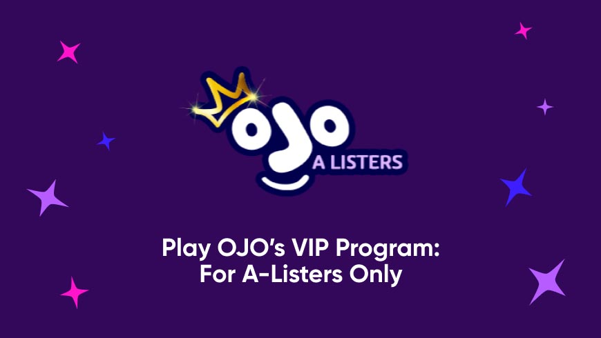 Play OJO's VIP Program: for A-Listers Only