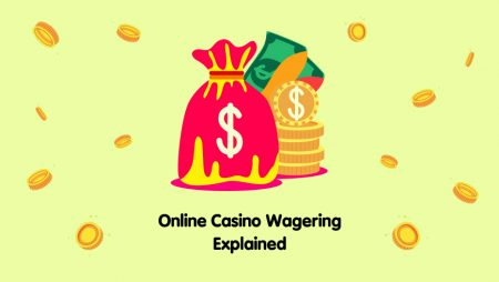 Online Casino Wagering Explained