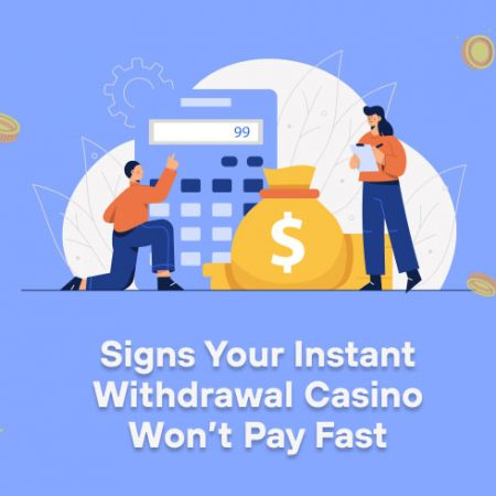 Signs Your Instant Withdrawal Casino Won't Pay Fast